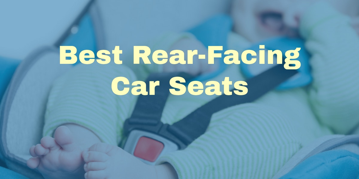 The Top Rated Rear Facing Car Seats Of 2017